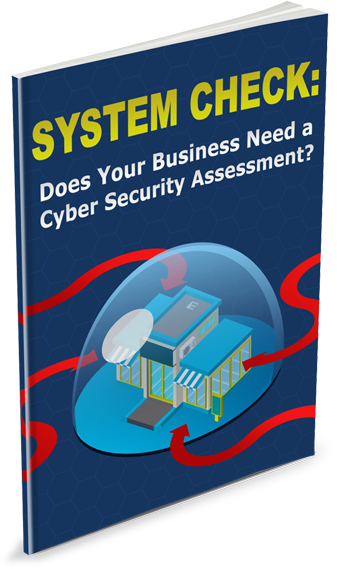 SYSTEM CHECK: Does Your Business Need A Cyber Security Assessment